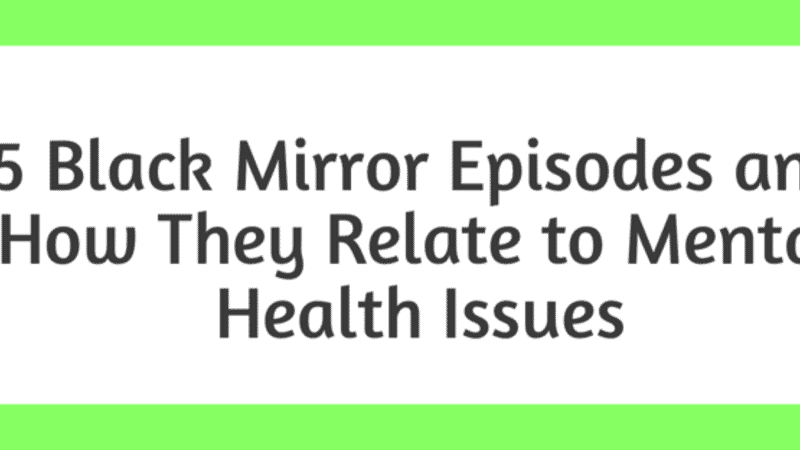 "5 ""Black Mirror"" Episodes and How They Relate to Mental Health Issues"