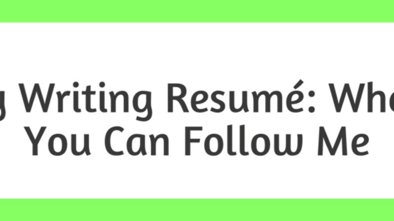 Writing Resumé (updated): Where You Can Follow Me