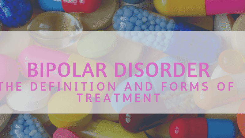 Bipolar Disorder: The Definition and Forms of Treatment