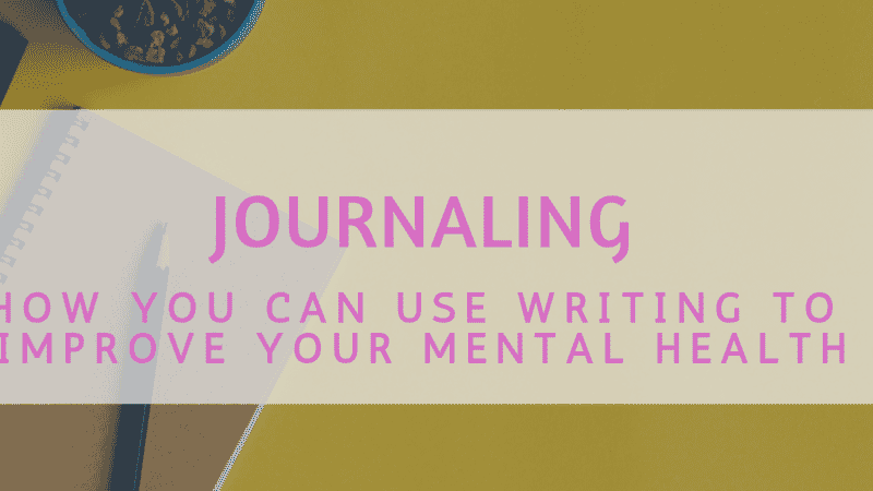 Journaling: How You Can Use Writing to Improve Your Mental Health