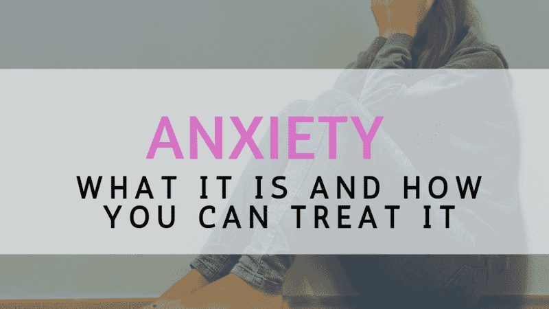 Anxiety: What it is and how you can treat it
